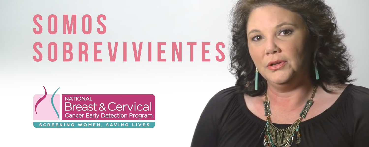 Somos Sobrevivientes: National Breast & Cervical Cancer Early Detection Program — Screening Women, Saving Lives